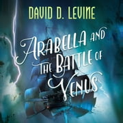 Arabella and the Battle of Venus audiobook by David D. Levine