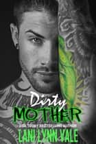 Dirty Mother ebook by Lani Lynn Vale