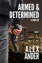 Armed & Determined ebook by Alex Ander