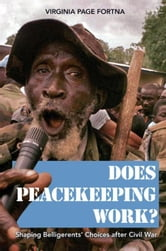 Does Peacekeeping Work?: Shaping Belligerents' Choices after Civil War ebook by Fortna, Virginia Page