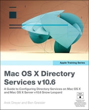 Apple Training Series - Mac OS X Directory Services v10.6: A Guide to Configuring Directory Services on Mac OS X and Mac OS X Server v10.6 Snow Leopard ebook by Arek Dreyer,Ben Greisler