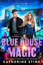 Blue House Magic - A Fireseed book, #3 ebook by Catherine Stine