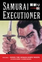 Samurai Executioner Volume 1: When the Demon Knife Weeps ebook by Kazuo Koike