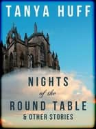 Nights of the Round Table - & Other Stories ebook by Tanya Huff