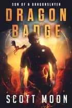 Dragon Badge - Son of a Dragonslayer, #1 ebook by Scott Moon