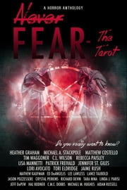 Never Fear - The Tarot - Never Fear ebook by Heather Graham, Lori Avocato, Michael M. Hughes,...
