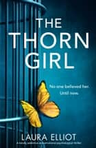 The Thorn Girl - A totally addictive and emotional psychological thriller ebook by Laura Elliot