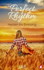 Perfect Rhythm – Herzen im Einklang eBook by