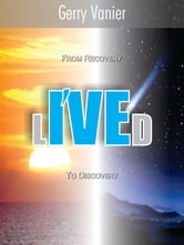 I've Lived - From recovery. To discovery. ebook by Gerry Vanier
