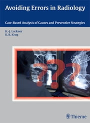 Avoiding Errors in Radiology - Case-Based Analysis of Causes and Preventive Strategies ebook by Klaus-Juergen Lackner,Kathrin Barbara Krug
