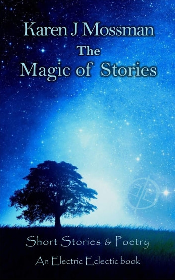 The Magic of Stories - An Electric Eclectic Book ebook by Karen J Mossman