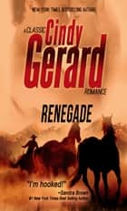 Renegade - A Classic Cindy Gerard Romance eBook by cindy gerard