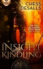 Insight Kindling - The Call to Search Everywhen, #2 ebook by Chess Desalls