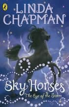 Sky Horses: Eye of the Storm - Eye of the Storm ebook by Linda Chapman
