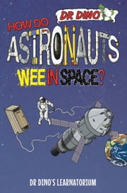 How Do Astronauts Wee in Space? 電子書 by Chris Mitchell