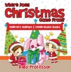 Where Does Christmas Come From? | Children's Holidays & Celebrations Books ebook by Baby Professor