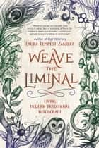 Weave the Liminal - Living Modern Traditional Witchcraft ebook by Laura Tempest Zakroff
