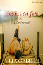 Hearts on Fire - St. Caroline Series, #2 ebook by Julia Gabriel