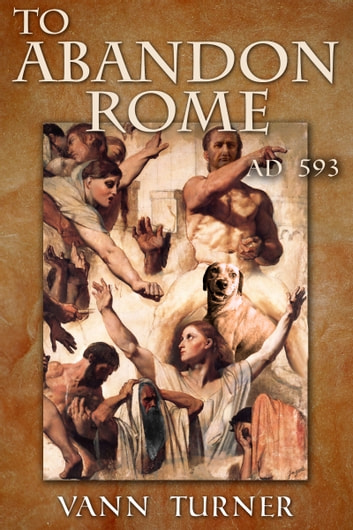 To Abandon Rome, AD 593 ebook by Vann Turner