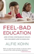 Feel-Bad Education ebook by Alfie Kohn