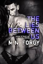 The Lies Between Us - The Devil's Dust, #4 ebook by M.N. Forgy