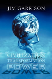 Civilization and the Transformation of Power ebook by James A. Garrison Jr.