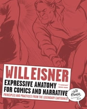 Expressive Anatomy for Comics and Narrative: Principles and Practices from the Legendary Cartoonist (Will Eisner Instructional Books) ebook by Will Eisner