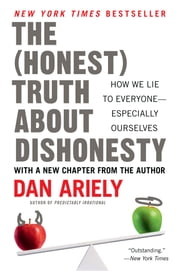 The Honest Truth About Dishonesty - How We Lie to Everyone--Especially Ourselves ebook by Dr. Dan Ariely