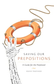 Saving our Prepositions - A Guide for the Perplexed ebook by David Thatcher