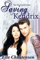 Saving Kendrix - The Fae Guard, #5 ebook by Elle Christensen