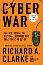 Cyber War - The Next Threat to National Security and What to Do About It ebook by Richard A. Clarke, Robert Knake