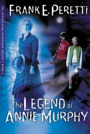 The Legend Of Annie Murphy ebook by Frank E. Peretti
