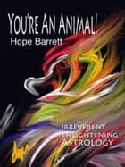 You're An Animal! ebook by Hope Barrett