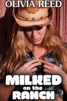 Milked on the Ranch ebook by Olivia Reed