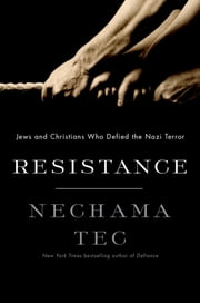 Resistance: Jews and Christians Who Defied the Nazi Terror - Jews and Christians Who Defied the Nazi Terror ebook by Nechama Tec