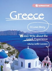 Greece, A Love Story - Women Write about the Greek Experience ebook by