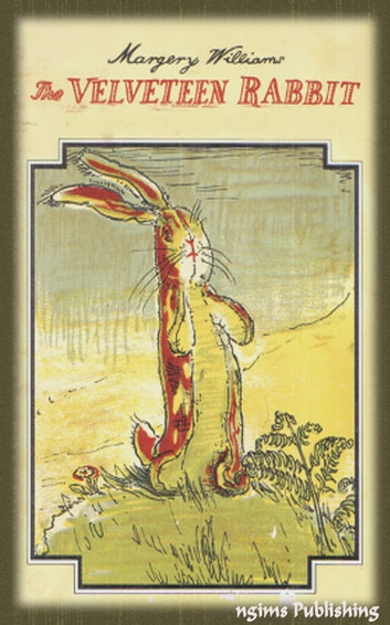 The Velveteen Rabbit (Illustrated + Audiobook Download Link + Active TOC) ebook by Margery Williams