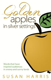 Golden Apples in Silver Settings: Words that have inspired audiences in snowy and sunny lands ebook by Susan Harris