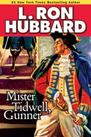 Mister Tidwell Gunner: A 19th Century Seafaring Saga of War, Self-reliance, and Survival ebook by L. Ron Hubbard