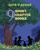 Nine Short Chapter Books (Children's Books for Age 8-12 ) ebook by Gita V.Reddy
