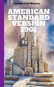 American Standard Version 1901 - American Standard 1901 ebook by TruthBeTold Ministry