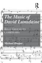 The Music of David Lumsdaine ebook by Michael Hooper
