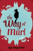 The Way of Muri ebook by Ilya Boyashov, Amanda Love Darragh
