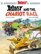 Asterix and The Chariot Race - Album 37 ebook by Jean-Yves Ferri, Didier Conrad