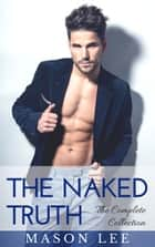 The Naked Truth: The Complete Collection - The Naked Truth, #4 ebook by Mason Lee