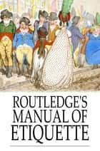 Routledge's Manual of Etiquette ebook by George Routledge