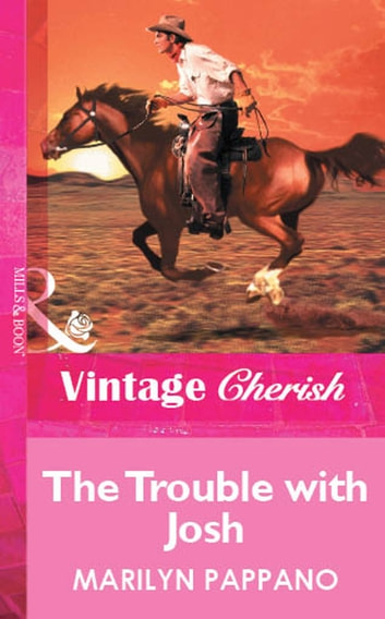 The Trouble with Josh (Mills & Boon Vintage Cherish) eBook by Marilyn Pappano
