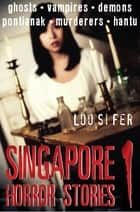 Singapore Horror Stories ebook by Loo Si Fer