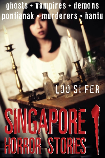 Singapore Horror Stories - Vol 1 ebook by Loo Si Fer