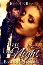 I Am Last Night - Night, #3 ebook by Rachel E Rice
